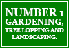Number 1 Gardening, Tree Lopping and Landscaping.