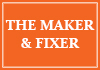 The Maker & Fixer