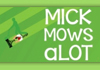 Mick Mows Alot