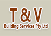 T & V Building Services Pty Ltd