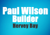 Paul Wilson Builder Hervey Bay