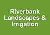 Riverbank Landscapes & Irrigation