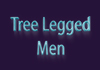 Tree Legged Men