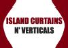 ISLAND CURTAINS N' VERTICALS