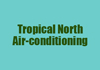Tropical North Air-conditioning