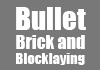 Bullet Brick and Blocklaying