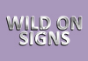 Wild on Signs