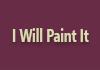 I Will Paint It