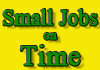 Small Jobs on time