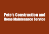 Pete's Construction and Home Maintenance Service.