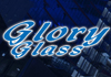 Glory Glass