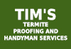 Tim's Termite Proofing and Handyman Services