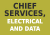 Chief Services, Electrical and Data