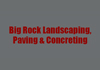 Big Rock Landscaping, Paving & Concreting