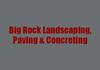 Big Rock Landscaping, Paving & Concreting