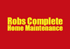 Robs Complete Home Maintinance