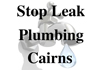 Stop Leak Plumbing Cairns