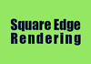 Square Edge Rendering