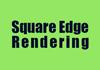 Square Edge Rendering