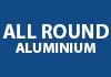 All Round Aluminium