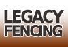 LEGACY FENCING