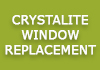 CRYSTALITE WINDOW REPLACEMENT