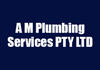 A M Plumbing Services PTY LTD