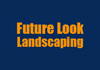 Future Look Landscaping P/L