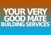 Your Very Good Mate Building Services