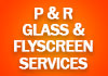 P & R Glass & Flyscreen Services