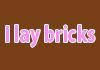 I lay bricks