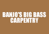 Banjo's Big Bass Carpentry