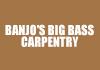Banjo's Big Bass Carpentry