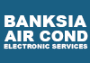 Banksia Air Cond Electronic Services