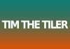 Tim the Tiler