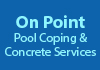 On Point Pool Coping & Concrete Services