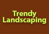 Trendy Landscaping