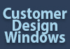 Customer Design Windows
