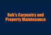 Rob's Carpentry and Property Maintenance