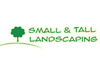 Small and Tall Landscaping