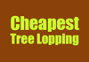 Cheapest Tree Lopping
