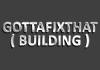 Gottafixthat  ( Building )