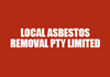 LOCAL ASBESTOS REMOVAL PTY LIMITED