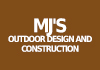 MJ's Outdoor Design and Construction