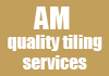 AM quality tiling services