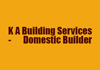 K A Building Services - Domestic Builder