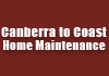 Canberra to Coast Home Maintenance