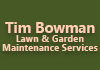 Tim Bowman Lawn & Garden Maintenance Services