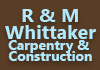 R & M Whittaker Carpentry & Construction
