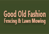 Good Old Fashion Fencing & Lawn Mowing